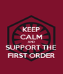 KEEP CALM AND SUPPORT THE FIRST ORDER - Personalised Poster A4 size