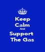 Keep Calm And Support  The Gas - Personalised Poster A4 size