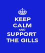 KEEP CALM AND SUPPORT  THE GILLS - Personalised Poster A4 size