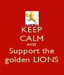 KEEP CALM AND Support the golden LIONS - Personalised Poster A4 size
