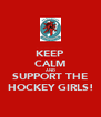 KEEP CALM AND SUPPORT THE HOCKEY GIRLS! - Personalised Poster A4 size