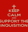 KEEP CALM AND SUPPORT THE INQUISITION - Personalised Poster A4 size
