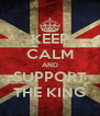 KEEP CALM AND SUPPORT THE KING - Personalised Poster A4 size