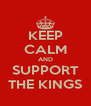 KEEP CALM AND SUPPORT THE KINGS - Personalised Poster A4 size