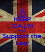 KEEP CALM AND Support the Law - Personalised Poster A4 size