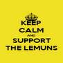 KEEP CALM AND SUPPORT THE LEMUNS - Personalised Poster A4 size