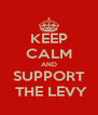 KEEP CALM AND SUPPORT  THE LEVY - Personalised Poster A4 size