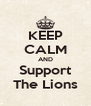 KEEP CALM AND Support The Lions - Personalised Poster A4 size