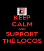 KEEP CALM AND SUPPORT THE LOCOS - Personalised Poster A4 size