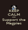 KEEP CALM AND Support the Magpies - Personalised Poster A4 size