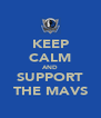 KEEP CALM AND SUPPORT THE MAVS - Personalised Poster A4 size