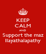 KEEP CALM AND Support the maz Ilayathalapathy - Personalised Poster A4 size