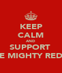 KEEP CALM AND SUPPORT  THE MIGHTY REDS ! - Personalised Poster A4 size
