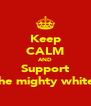 Keep CALM AND Support The mighty whites - Personalised Poster A4 size