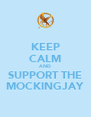 KEEP CALM AND SUPPORT THE MOCKINGJAY - Personalised Poster A4 size