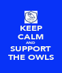 KEEP CALM AND SUPPORT THE OWLS - Personalised Poster A4 size