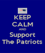 KEEP CALM AND Support The Patriots - Personalised Poster A4 size