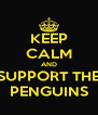 KEEP CALM AND SUPPORT THE PENGUINS - Personalised Poster A4 size