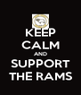 KEEP CALM AND SUPPORT THE RAMS - Personalised Poster A4 size