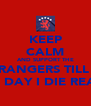 KEEP CALM AND SUPPORT THE RANGERS TILL  THE DAY I DIE READY - Personalised Poster A4 size