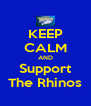 KEEP CALM AND Support The Rhinos - Personalised Poster A4 size