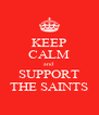 KEEP CALM and SUPPORT THE SAINTS - Personalised Poster A4 size
