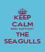 KEEP CALM AND SUPPORT THE SEAGULLS - Personalised Poster A4 size