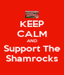 KEEP CALM AND Support The Shamrocks - Personalised Poster A4 size