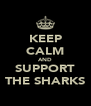 KEEP CALM AND SUPPORT THE SHARKS - Personalised Poster A4 size