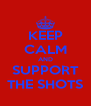 KEEP CALM AND SUPPORT THE SHOTS - Personalised Poster A4 size