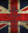 KEEP CALM AND SUPPORT THE  SOILDERS - Personalised Poster A4 size