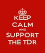 KEEP CALM AND SUPPORT THE TDR - Personalised Poster A4 size