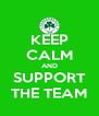 KEEP CALM AND SUPPORT THE TEAM - Personalised Poster A4 size
