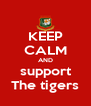 KEEP CALM AND support The tigers - Personalised Poster A4 size