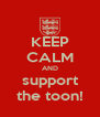 KEEP CALM AND support the toon! - Personalised Poster A4 size
