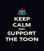 KEEP CALM AND SUPPORT THE TOON - Personalised Poster A4 size