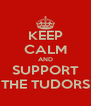 KEEP CALM AND SUPPORT THE TUDORS - Personalised Poster A4 size