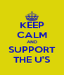 KEEP CALM AND SUPPORT THE U'S - Personalised Poster A4 size