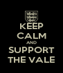 KEEP CALM AND SUPPORT THE VALE - Personalised Poster A4 size