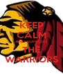 KEEP CALM AND sUPPORT THE WARRIORS - Personalised Poster A4 size