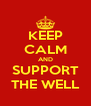 KEEP CALM AND SUPPORT THE WELL - Personalised Poster A4 size