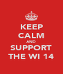KEEP CALM AND SUPPORT THE WI 14 - Personalised Poster A4 size