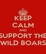 KEEP CALM AND SUPPORT THE WILD BOARS - Personalised Poster A4 size