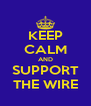 KEEP CALM AND SUPPORT THE WIRE - Personalised Poster A4 size
