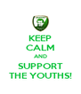 KEEP CALM AND SUPPORT THE YOUTHS! - Personalised Poster A4 size