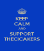 KEEP CALM AND SUPPORT THECICAKERS - Personalised Poster A4 size
