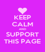 KEEP CALM AND SUPPORT THIS PAGE - Personalised Poster A4 size
