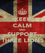 KEEP CALM AND SUPPORT THREE LIONS - Personalised Poster A4 size