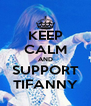 KEEP CALM AND SUPPORT TIFANNY - Personalised Poster A4 size