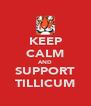KEEP CALM AND SUPPORT TILLICUM - Personalised Poster A4 size